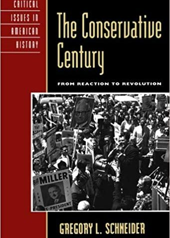 The Conservative Century: From Reaction to Revolution (Critical Issues in American History) by Gregory L. Schneider (Author)